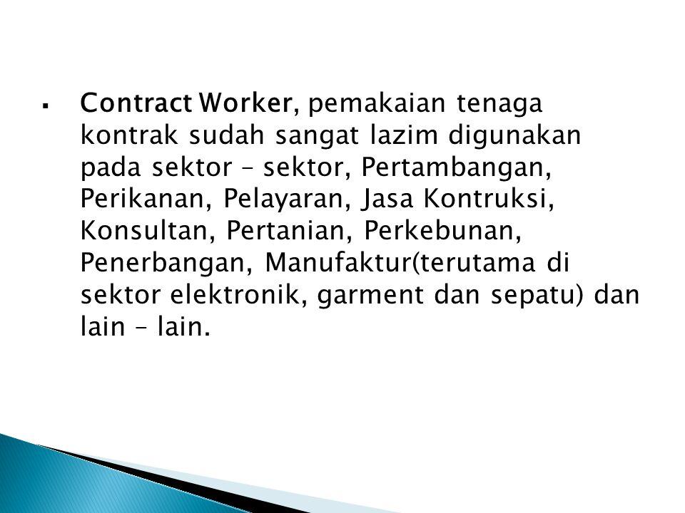  Contract Worker, pemakaian tenaga kontrak sudah sangat lazim digunakan pada sektor – sektor, Pertambangan, Perikanan, Pelayaran, Jasa Kontruksi, Kon