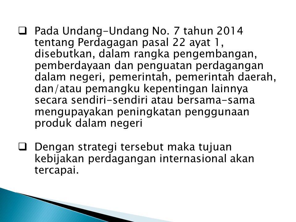  Pada Undang-Undang No. 7 tahun 2014 tentang Perdagagan pasal 22 ayat 1, disebutkan, dalam rangka pengembangan, pemberdayaan dan penguatan perdaganga