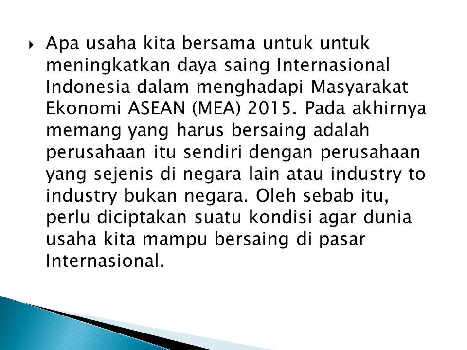  Apa usaha kita bersama untuk untuk meningkatkan daya saing Internasional Indonesia dalam menghadapi Masyarakat Ekonomi ASEAN (MEA) 2015. Pada akhirn