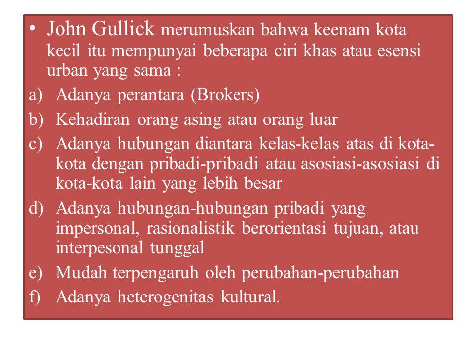 John Gullick merumuskan bahwa keenam kota kecil itu mempunyai beberapa ciri khas atau esensi urban yang sama : a)Adanya perantara (Brokers) b)Kehadira