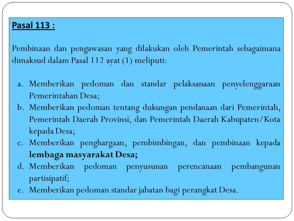Pasal 113 : Pembinaan dan pengawasan yang dilakukan oleh Pemerintah sebagaimana dimaksud dalam Pasal 112 ayat (1) meliputi: a.Memberikan pedoman dan s