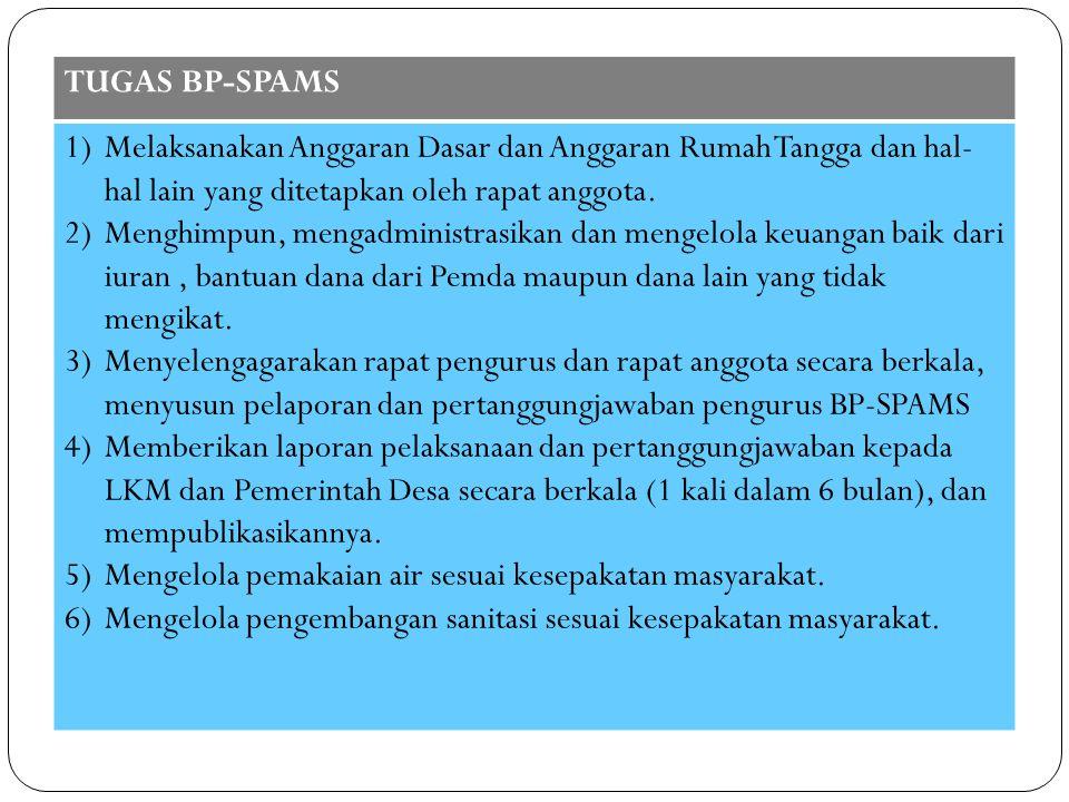 TUGAS BP-SPAMS 1)Melaksanakan Anggaran Dasar dan Anggaran Rumah Tangga dan hal- hal lain yang ditetapkan oleh rapat anggota. 2)Menghimpun, mengadminis