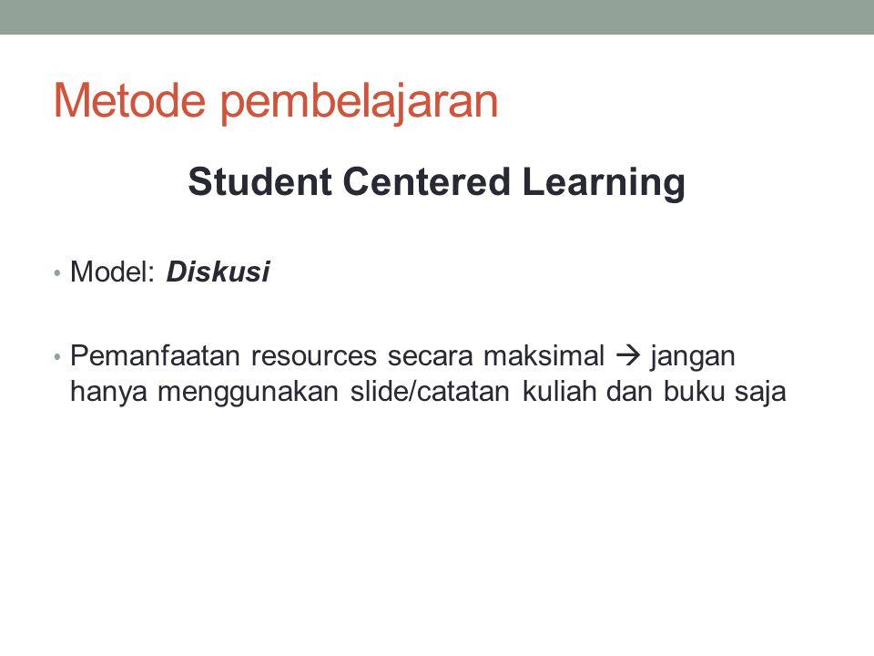 Metode pembelajaran Student Centered Learning Model: Diskusi Pemanfaatan resources secara maksimal  jangan hanya menggunakan slide/catatan kuliah dan
