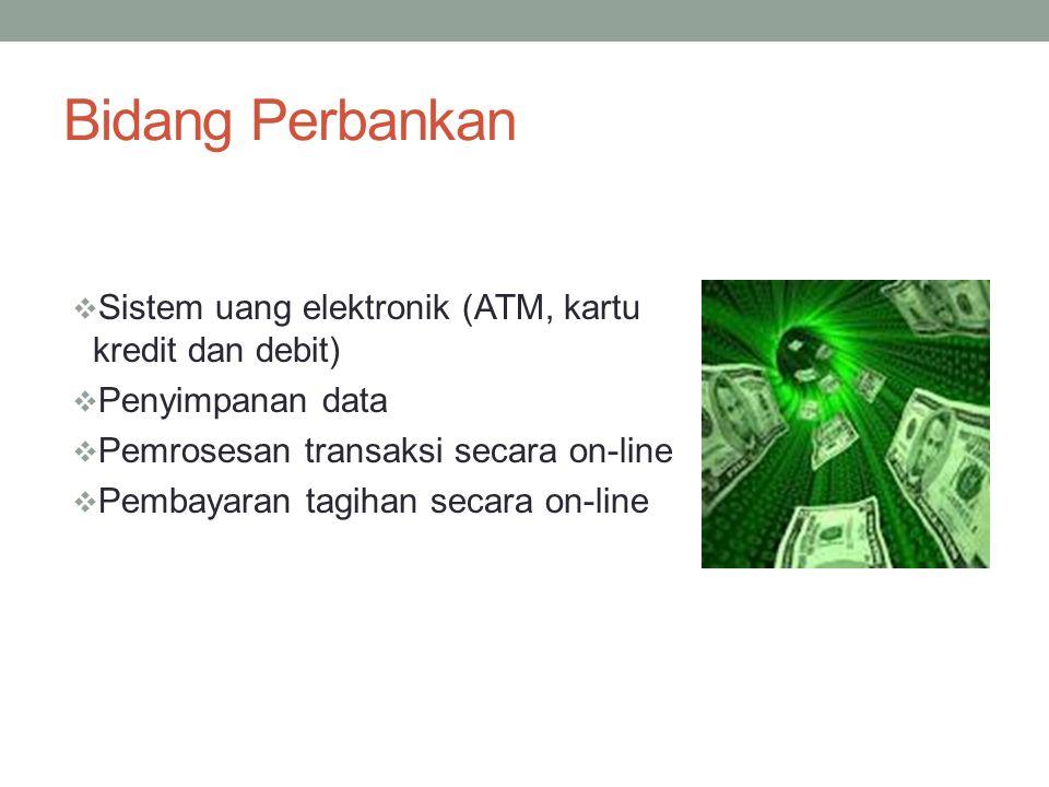 Bidang Perdagangan  Memproses data transaksi dalam jumlah yang banyak.