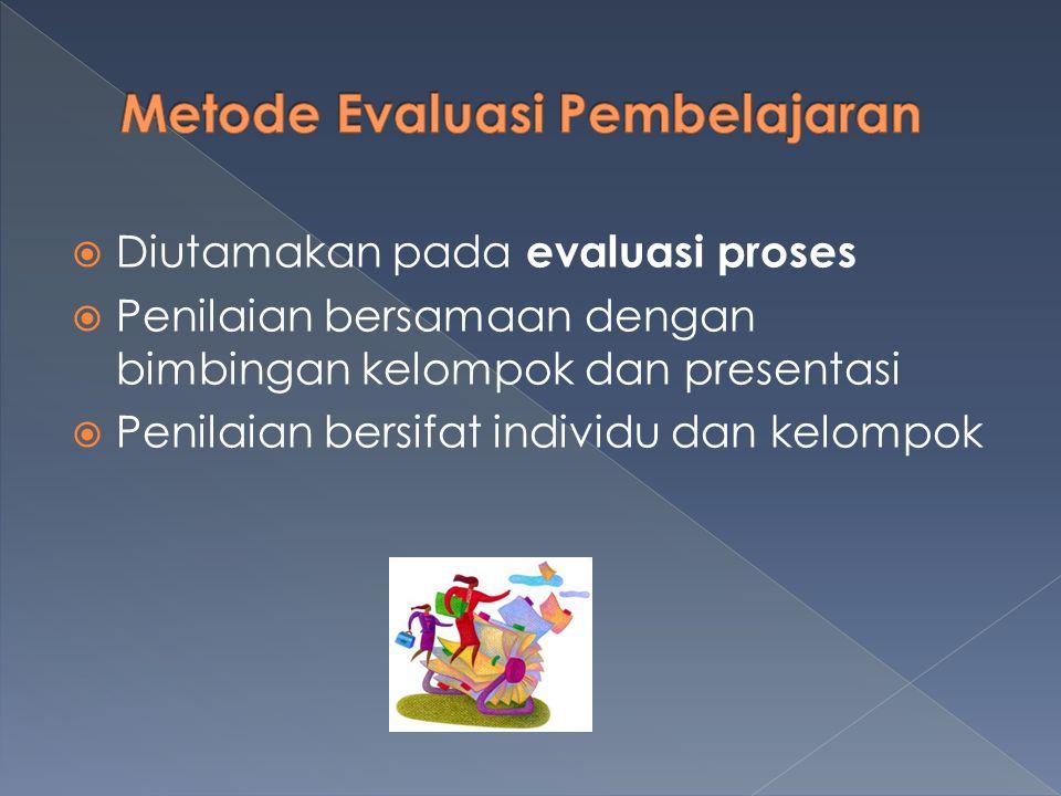  Diutamakan pada evaluasi proses  Penilaian bersamaan dengan bimbingan kelompok dan presentasi  Penilaian bersifat individu dan kelompok