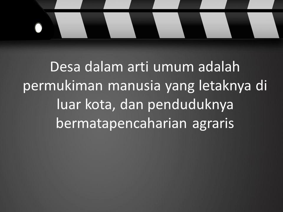 Dalam UU Nomor 32 Tahun 2004 disebutkan pengertian desa sebagai kesatuan masyarakat hukum yang memiliki batas wilayah, yang berwenang untuk mengatur dan mengurus kepentingan masyarakat setempat, berdasarkan asal-usul dan adat istiadat setempat yang diakui dan dihormati dalam system pemerintahan Negara Kesatuan Republik Indonesia.