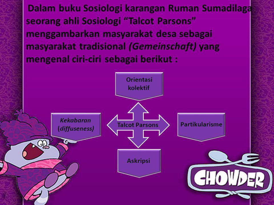Karakteristik masyarakat desa menurut Clifford Gertz: 1.Sederhana 2.Mudah Curiga,namun juga gampang percaya 3.Menjunjung tinggi kekeluargaan 4.Lugas 5