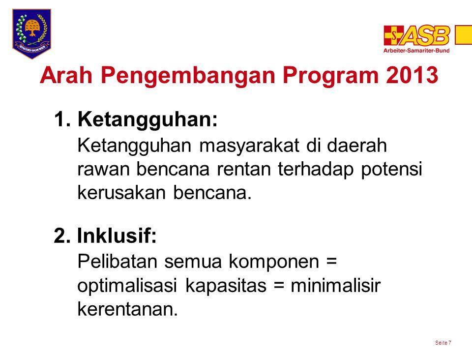 Arah Pengembangan Program 2013 Seite 7 1.Ketangguhan: Ketangguhan masyarakat di daerah rawan bencana rentan terhadap potensi kerusakan bencana.