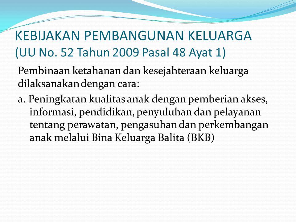 KEBIJAKAN PEMBANGUNAN KELUARGA (UU No. 52 Tahun 2009 Pasal 48 Ayat 1) Pembinaan ketahanan dan kesejahteraan keluarga dilaksanakan dengan cara: a. Peni