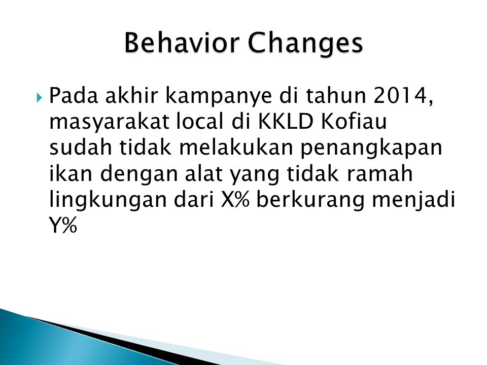  Pada akhir kampanye di tahun 2014, masyarakat local di KKLD Kofiau sudah tidak melakukan penangkapan ikan dengan alat yang tidak ramah lingkungan da