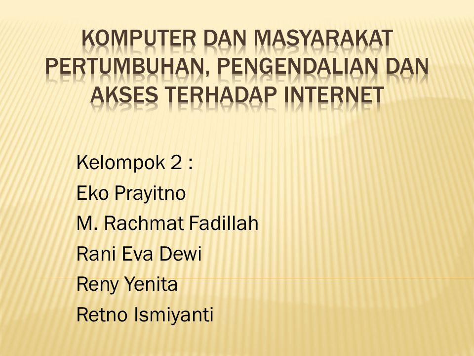 Kelompok 2 : Eko Prayitno M. Rachmat Fadillah Rani Eva Dewi Reny Yenita Retno Ismiyanti