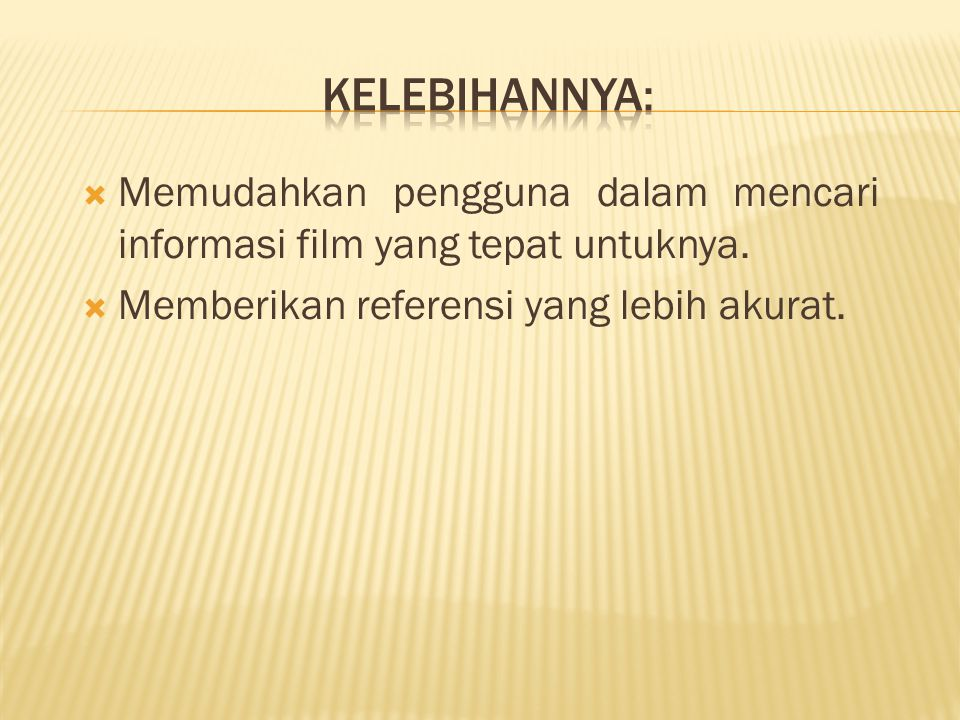  Memudahkan pengguna dalam mencari informasi film yang tepat untuknya.  Memberikan referensi yang lebih akurat.