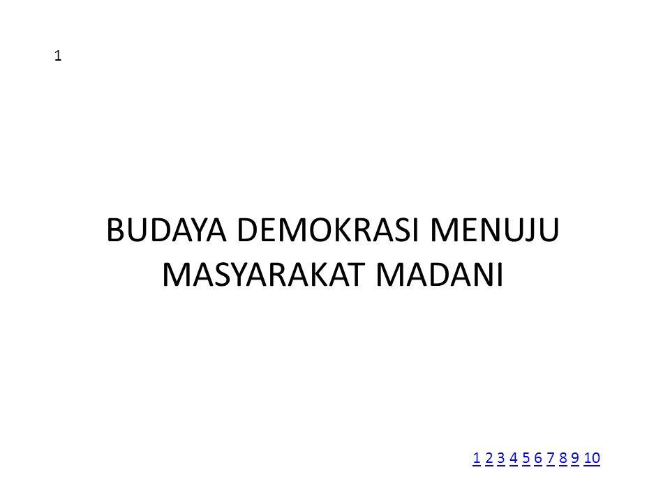 BUDAYA DEMOKRASI MENUJU MASYARAKAT MADANI 11 2 3 4 5 6 7 8 9 102345678910 1