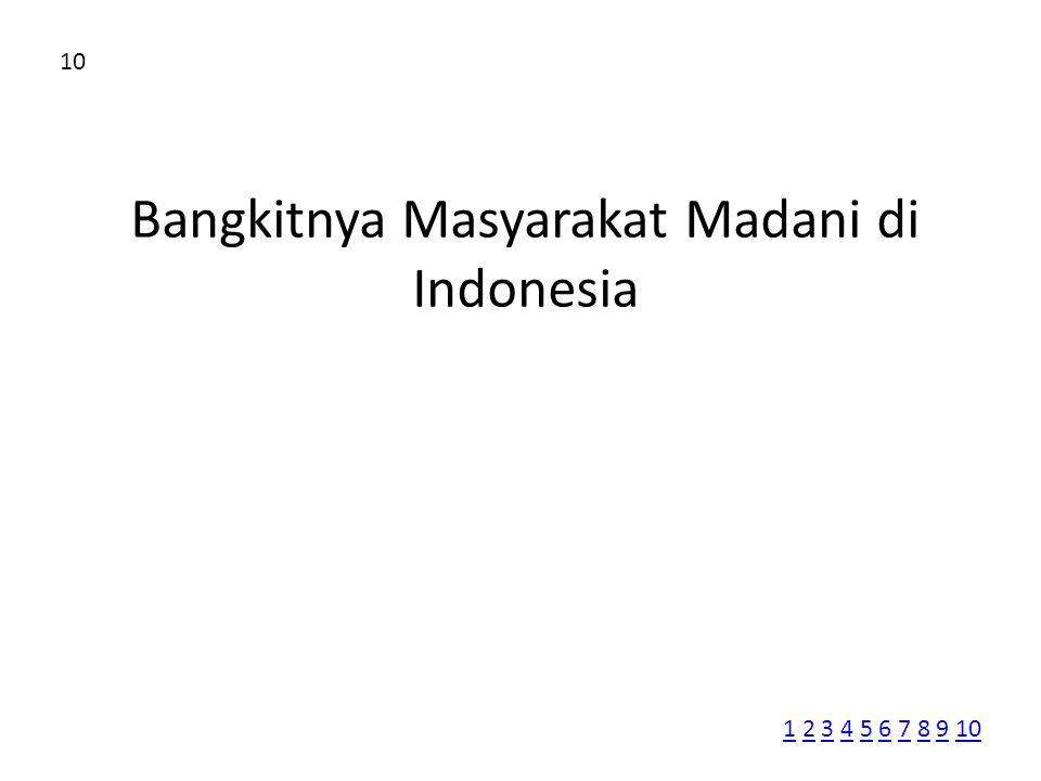 Bangkitnya Masyarakat Madani di Indonesia 10 11 2 3 4 5 6 7 8 9 102345678910