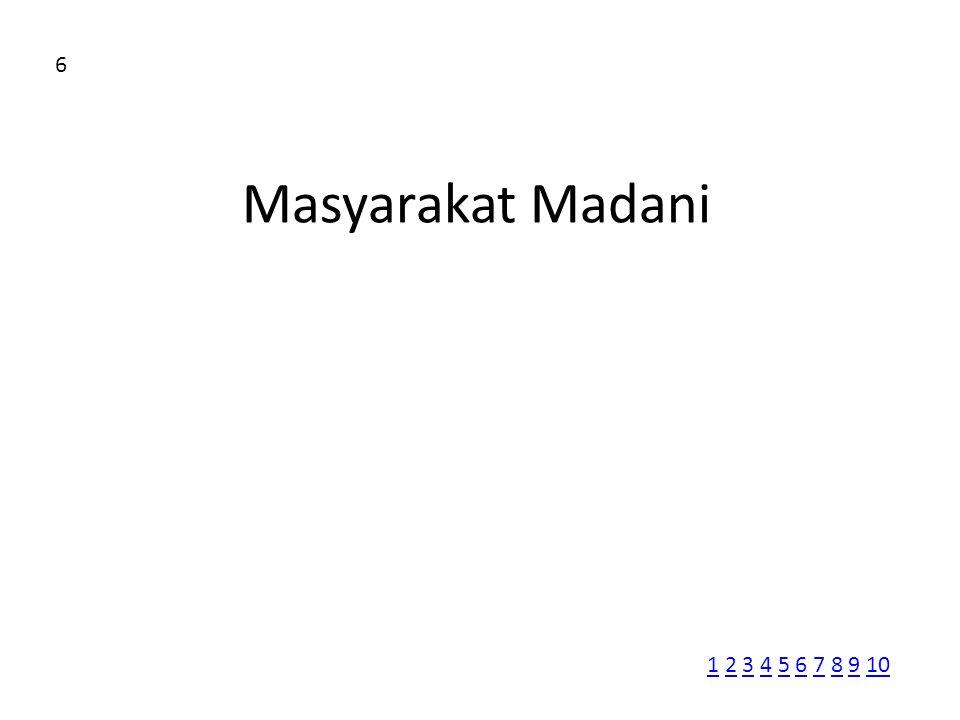 Masyarakat Madani 6 11 2 3 4 5 6 7 8 9 102345678910