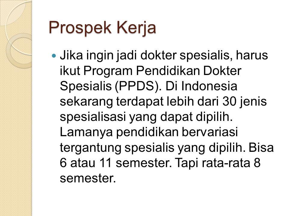Prospek Kerja Jika ingin jadi dokter spesialis, harus ikut Program Pendidikan Dokter Spesialis (PPDS).