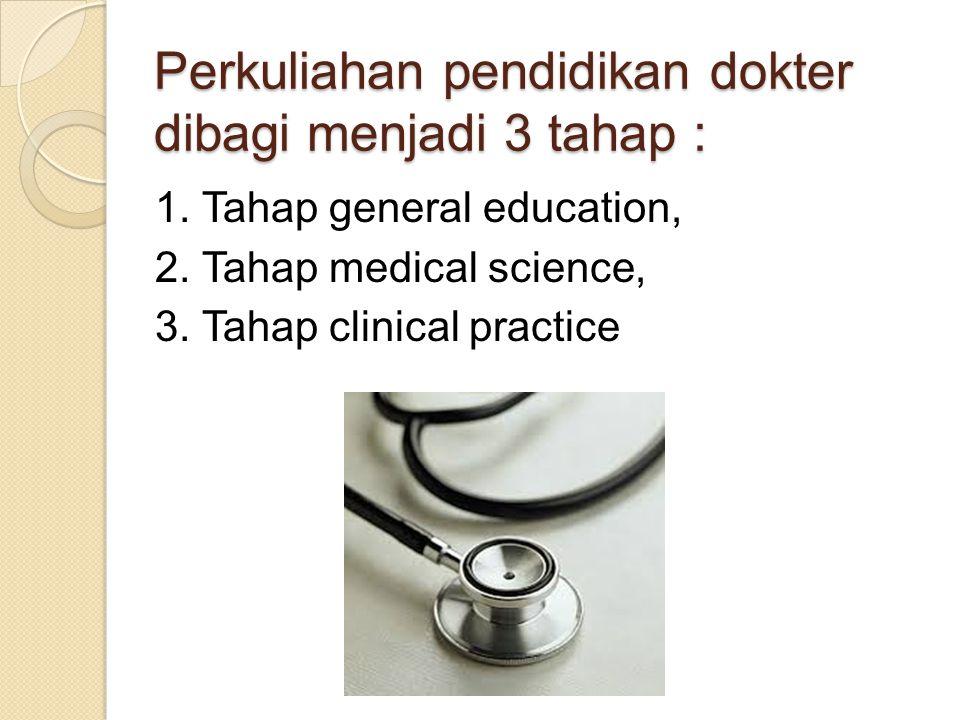 Perkuliahan pendidikan dokter dibagi menjadi 3 tahap : 1.