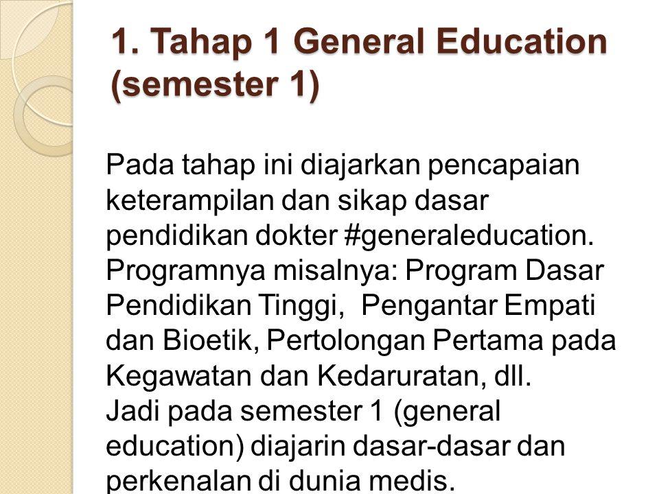 1. Tahap 1 General Education (semester 1) Pada tahap ini diajarkan pencapaian keterampilan dan sikap dasar pendidikan dokter #generaleducation. Progra