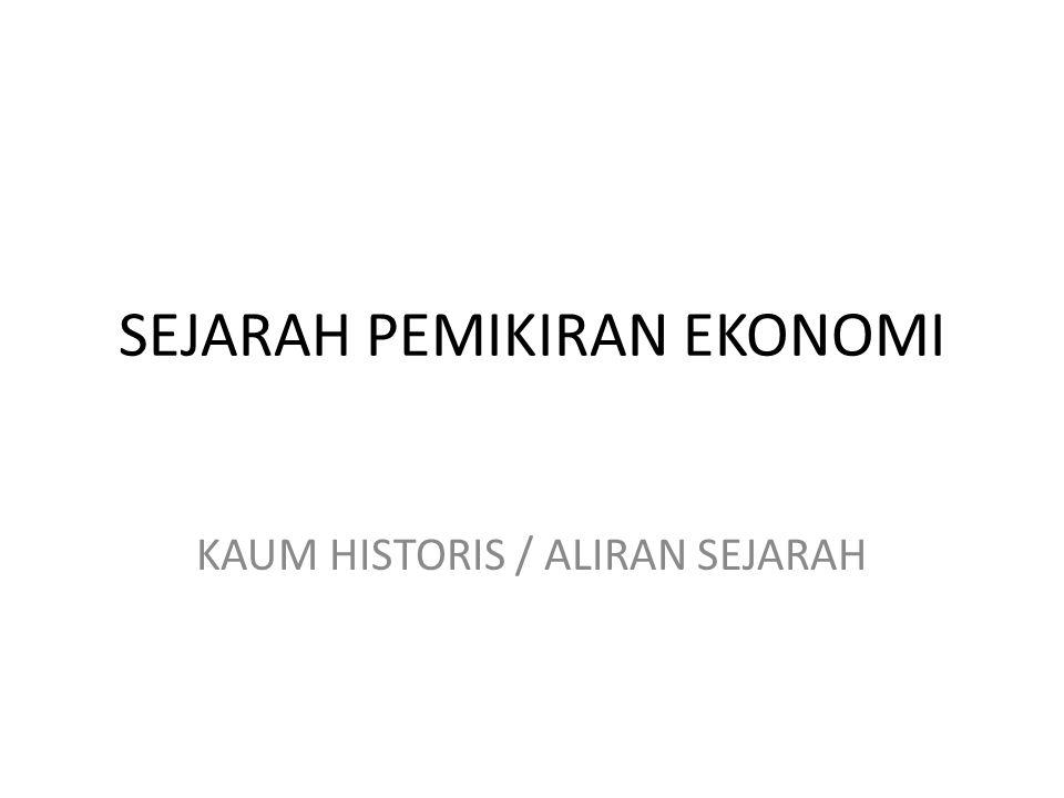 SEJARAH PEMIKIRAN EKONOMI KAUM HISTORIS / ALIRAN SEJARAH