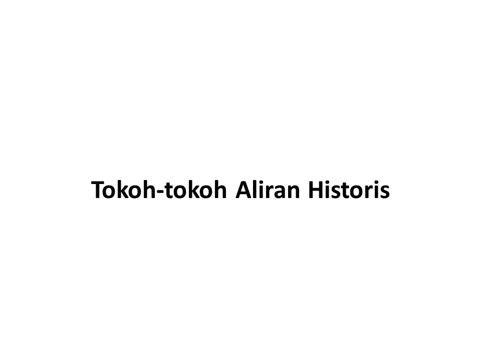 Tokoh-tokoh Aliran Historis