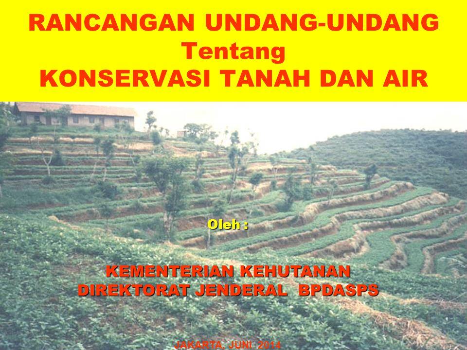 RANCANGAN UNDANG-UNDANG Tentang KONSERVASI TANAH DAN AIR Oleh : KEMENTERIAN KEHUTANAN DIREKTORAT JENDERAL BPDASPS JAKARTA, JUNI 2014