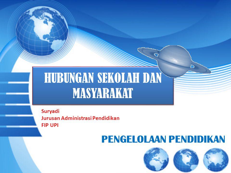 HUBUNGAN SEKOLAH DAN MASYARAKAT PENGELOLAAN PENDIDIKAN Suryadi Jurusan Administrasi Pendidikan FIP UPI