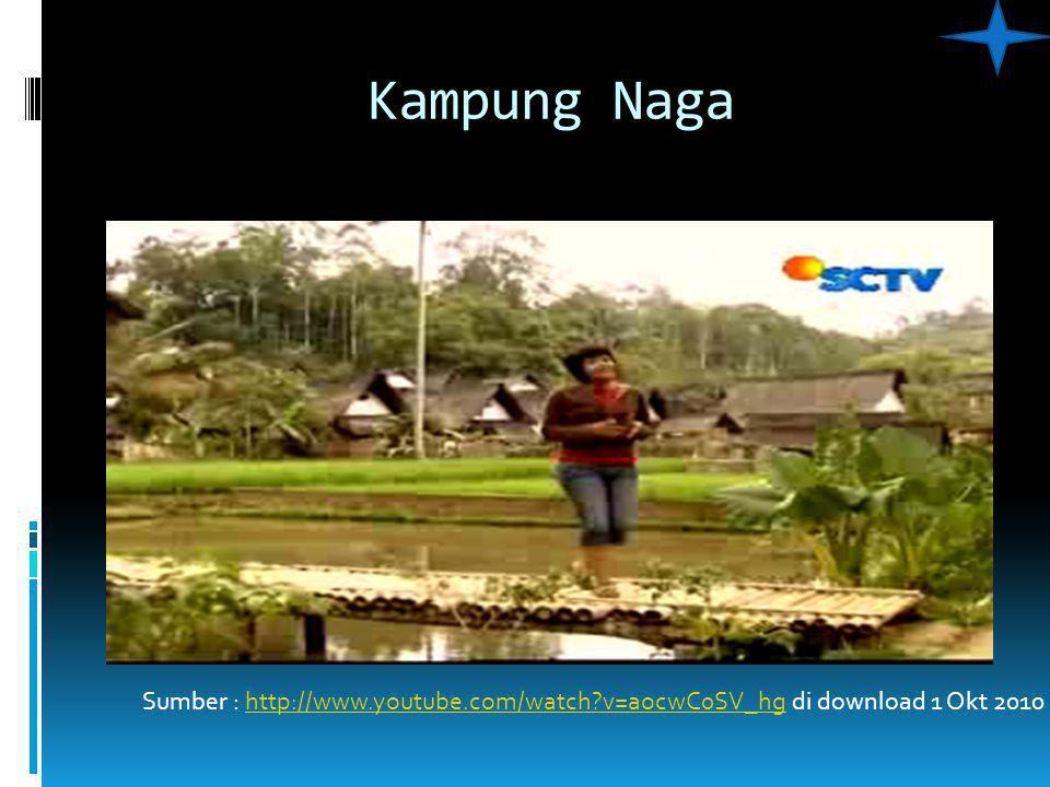 Kampung Naga Sumber : http://www.youtube.com/watch?v=aocwC0SV_hg di download 1 Okt 2010http://www.youtube.com/watch?v=aocwC0SV_hg