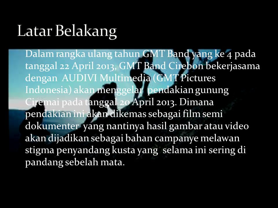 Dalam rangka ulang tahun GMT Band yang ke 4 pada tanggal 22 April 2013, GMT Band Cirebon bekerjasama dengan AUDIVI Multimedia (GMT Pictures Indonesia)