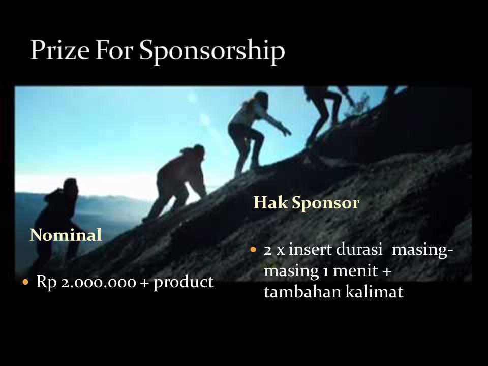 Nominal Rp 2.000.000 + product 2 x insert durasi masing- masing 1 menit + tambahan kalimat Hak Sponsor