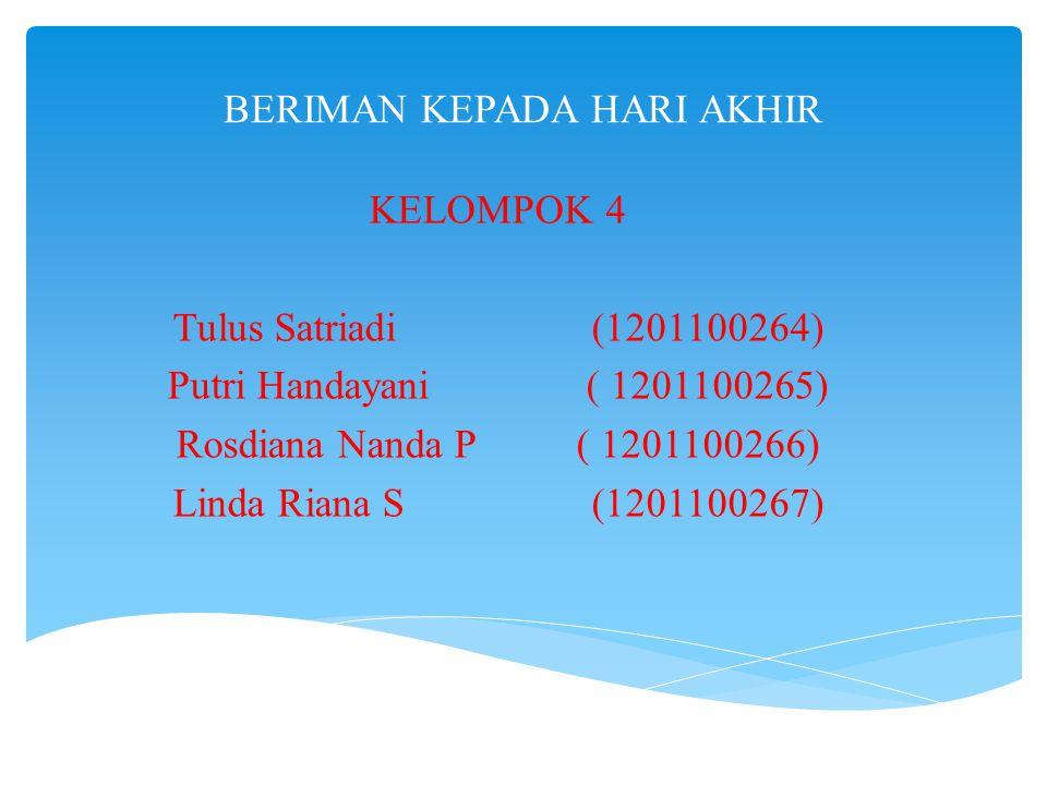BERIMAN KEPADA HARI AKHIR KELOMPOK 4 Tulus Satriadi(1201100264) Putri Handayani ( 1201100265) Rosdiana Nanda P ( 1201100266) Linda Riana S(1201100267)