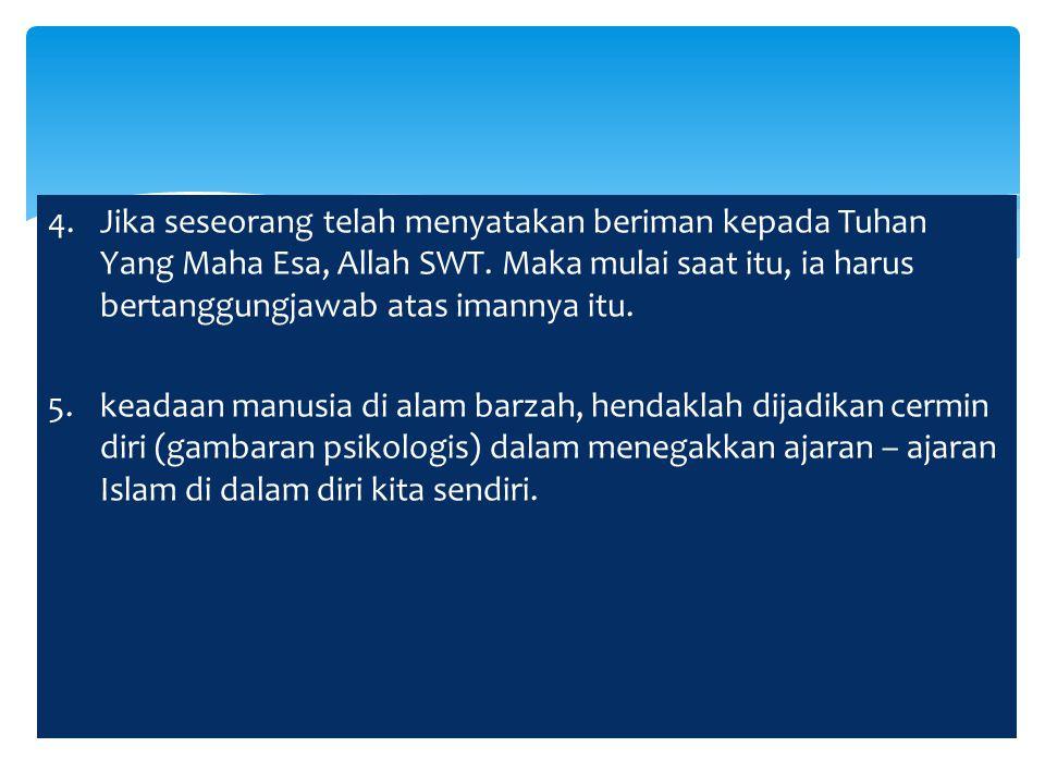 4.Jika seseorang telah menyatakan beriman kepada Tuhan Yang Maha Esa, Allah SWT.