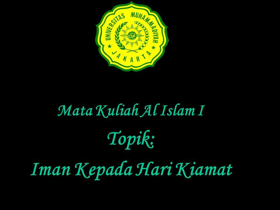 di … Mata Kuliah Al Islam I Topik: Iman Kepada Hari Kiamat