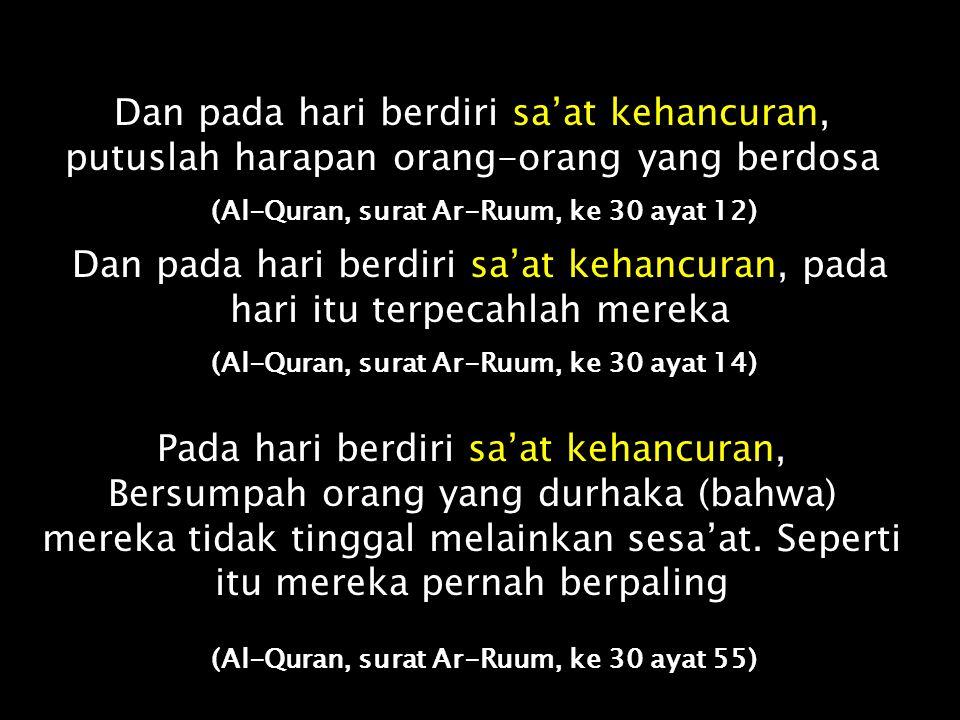 Sesunguhnya sa'at kehancuran (saa'ah) akan datang. Tidak ada keraguan padanya. Tetapi kebanyakkan manusia tidak percaya (Al-Quran, surat Al-Mu'min, ke