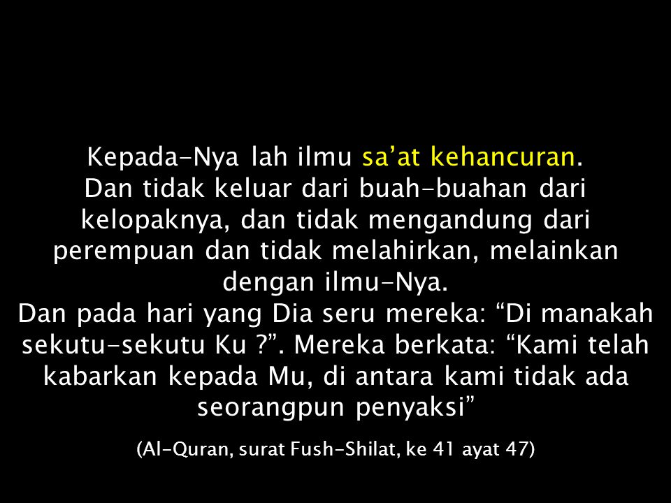 Dan pada hari berdiri sa'at kehancuran, putuslah harapan orang-orang yang berdosa (Al-Quran, surat Ar-Ruum, ke 30 ayat 12) Dan pada hari berdiri sa'at