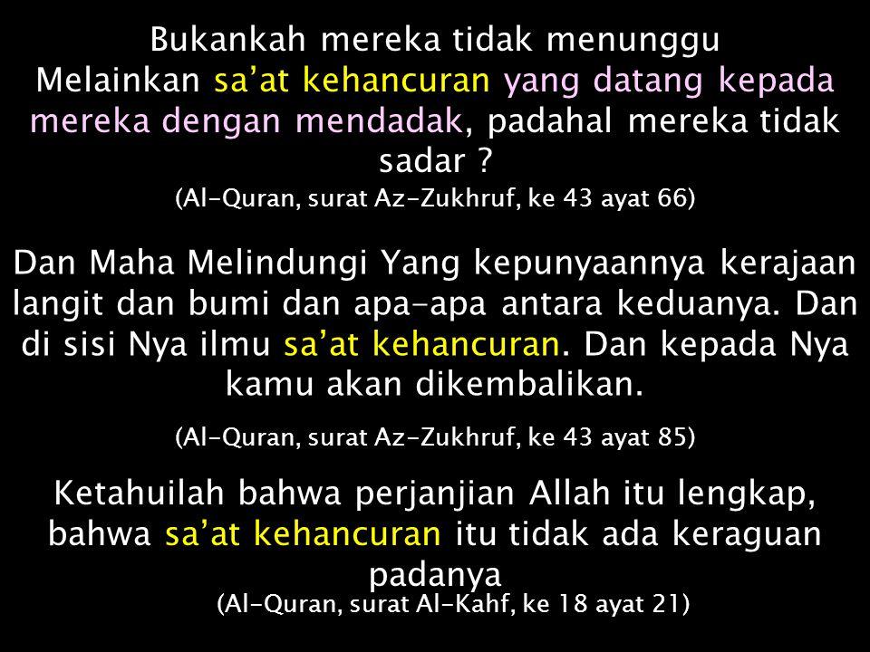 Dan sesungguhnya dia (Al-Quran itu) ilmu untuk sa'at kehancuran. Maka janganlah kamu ragu-ragu padanya. Dan turutlah Aku, ini Shiroothol Mustaqiim (Al