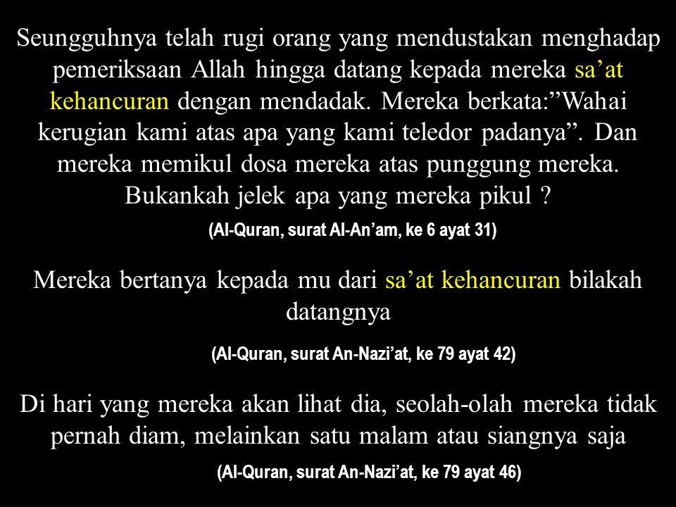 Telah dekat sa'at kehancuran, dan telah terbelah bulan (Al-Quran, surat Al-Qomar, ke 54 ayat 1) Maka bukankah mereka tidak menungu melainkan sa'at keh