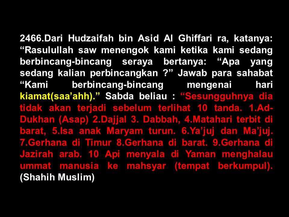 "Tanda-tanda akan datang hari Kiamat (Saa'ahh) 121. Dari Annas ra katanya Rasulullah saw bersabda: ""Belum akan terjadi kiamat (saa'ahh), selama masih a"