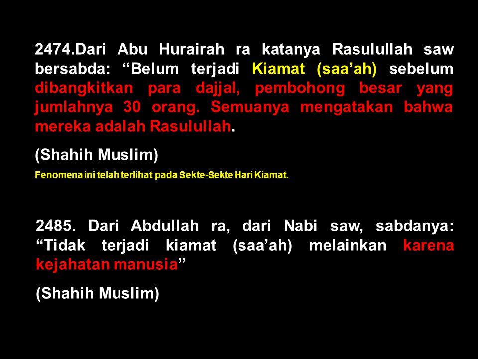 "2467.Dari Abu Hurairah ra katanya Rasulullah saw bersabda: ""Belum terjadi Kiamat (saa'ah) sebelum api menyala di bumi Hijaz (dekat Madinah di Syam) se"