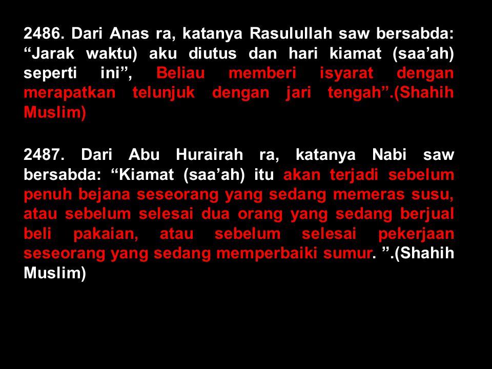 """2474.Dari Abu Hurairah ra katanya Rasulullah saw bersabda: """"Belum terjadi Kiamat (saa'ah) sebelum dibangkitkan para dajjal, pembohong besar yang jumla"""