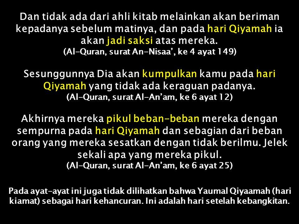Katakanlah: Untuk kamu Hari Kehancuran yang kamu tidak bisa minta mundur darinya sesa'at (saa'ahh) dan tidak bisa kamu minta dilekaskan (Al-Quran, surat Saba', ke 34 ayat 30) Dan untuk tiap ummat ada ajalnya.