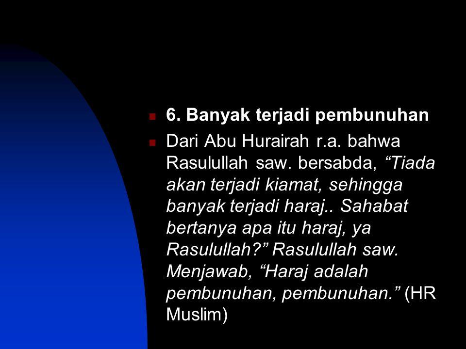 6.Banyak terjadi pembunuhan Dari Abu Hurairah r.a.