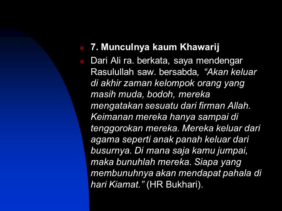 7.Munculnya kaum Khawarij Dari Ali ra. berkata, saya mendengar Rasulullah saw.