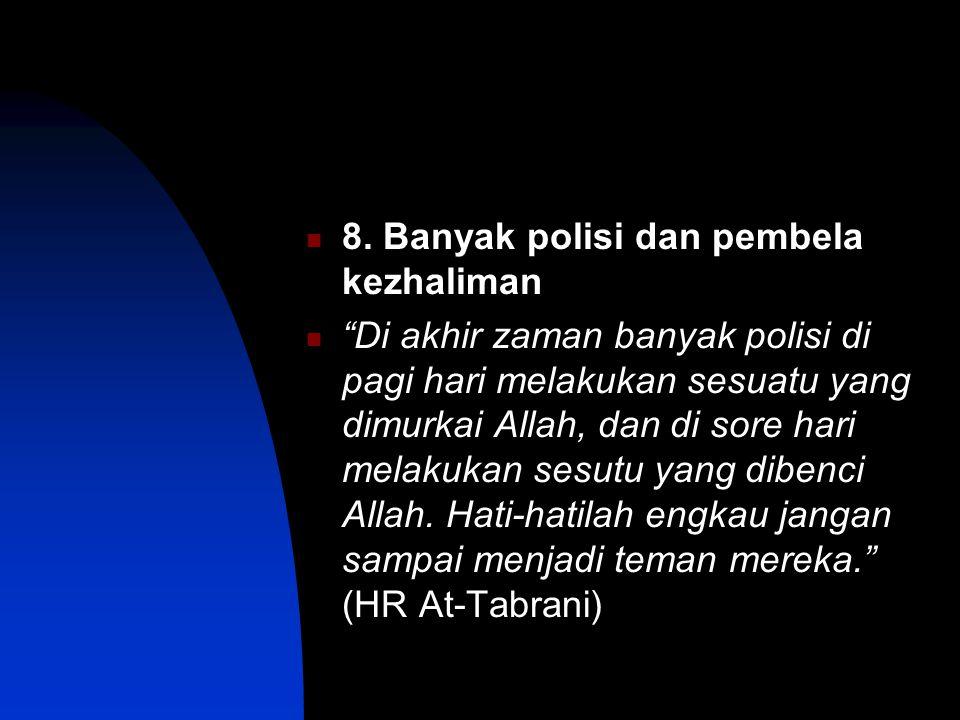 "8. Banyak polisi dan pembela kezhaliman ""Di akhir zaman banyak polisi di pagi hari melakukan sesuatu yang dimurkai Allah, dan di sore hari melakukan s"