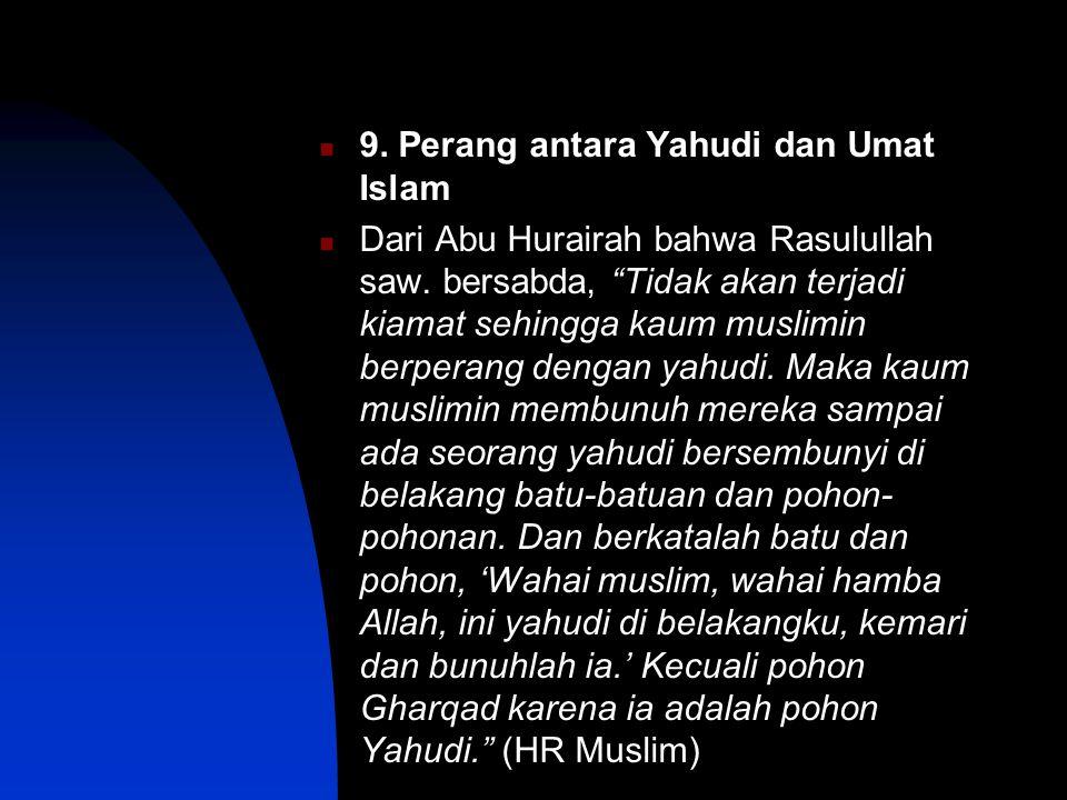 9.Perang antara Yahudi dan Umat Islam Dari Abu Hurairah bahwa Rasulullah saw.
