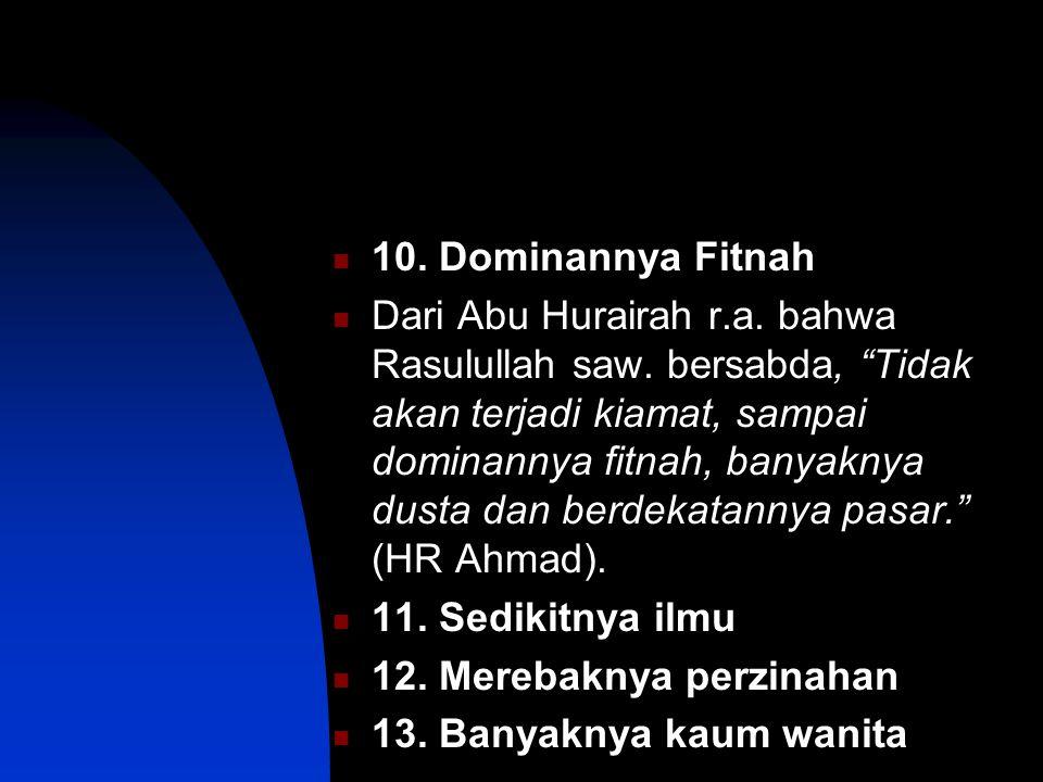 10.Dominannya Fitnah Dari Abu Hurairah r.a. bahwa Rasulullah saw.
