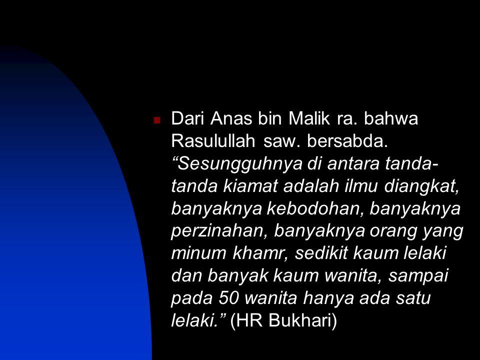 Dari Anas bin Malik ra.bahwa Rasulullah saw. bersabda.