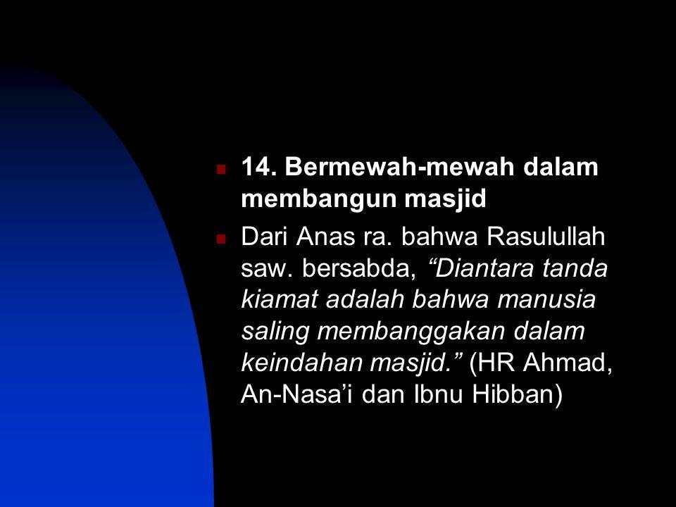 14.Bermewah-mewah dalam membangun masjid Dari Anas ra.