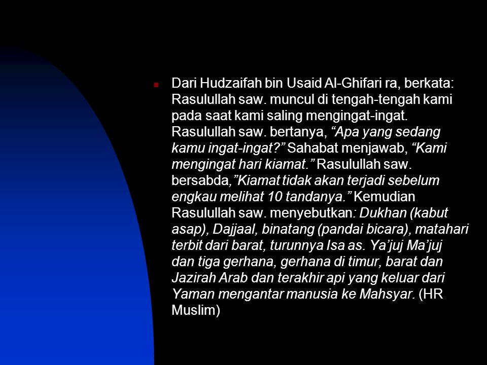 Dari Hudzaifah bin Usaid Al-Ghifari ra, berkata: Rasulullah saw.