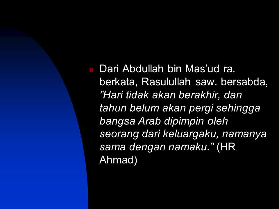 Dari Abdullah bin Mas'ud ra.berkata, Rasulullah saw.