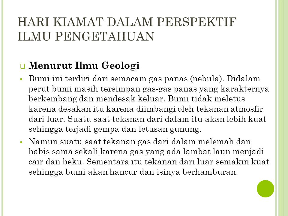 HARI KIAMAT DALAM PERSPEKTIF ILMU PENGETAHUAN  Menurut Ilmu Geologi  Bumi ini terdiri dari semacam gas panas (nebula). Didalam perut bumi masih ters